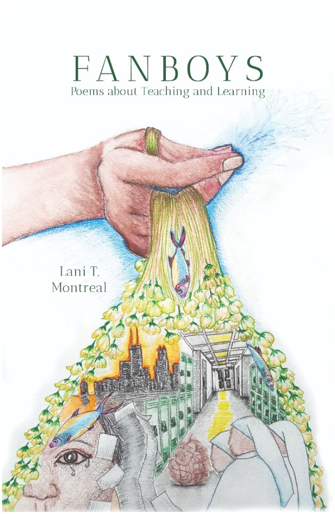 """Image: The cover of Lani T. Montreal's new book, """"FANBOYS: Poems about Teaching and Learning."""" The title appears at the top and the author's name on the left, both in dark green serif font. The cover image is a detailed, colored-pencil drawing against a white background. A brown hand with a blue shadow of sorts holds the yellow-green stems of dozens of flowers (sampaguita or Philippine jasmine) that stretch and flow downward, like water or strands of hair, in turn framing elements of a colored-pencilled collage. Collage elements include fish (each purple, blue, and yellow), a black Chicago skyline against an orange sky, a long hallway with green lockers, light-skinned nuns wearing white, a leaning or possibly falling tower of looseleaf paper, and, large in the bottom left-hand corner, part of the face of a person with brown skin, looking out at the viewer and crying, eye fully open. Cover image art by Melanya Liwanag Aguila. Courtesy of Finishing Line Press."""
