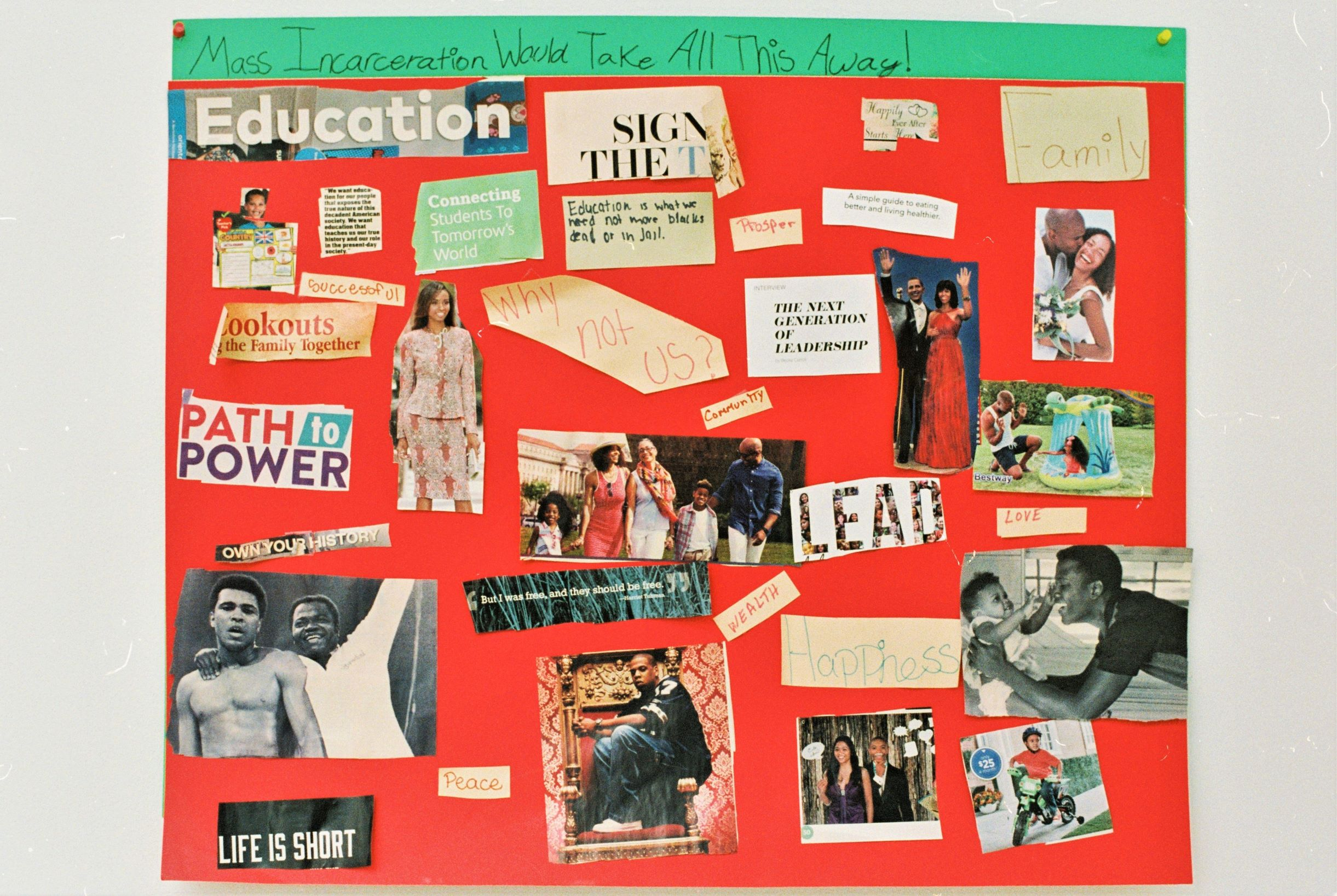 """Image: A red vision board created by a BBF youth participant. The heading reads: """"Mass Incarceration Would Take All This Away!"""" Below, there are magazine cutouts of famous African-Americans, including Barack and Michelle Obama, Muhammad Ali, and Jay-Z, as well as average people together in loving postures. Interspersed amongs the pictures are words and phrases like, """"Peace,"""" """"LEAD,"""" and """"Why not us?"""" Photo by Eric K. Roberts."""