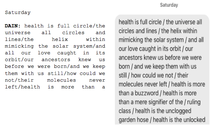 """Image: Text messages between Angel and Dain. Dain: """"health is full circle/the universe all circles and line/the helix within mimicking the solar system/and all our love caught in its orbit/our ancestors know us before we born/and we keep them with us still/how could we not/their molecules never left/health is more than..."""""""